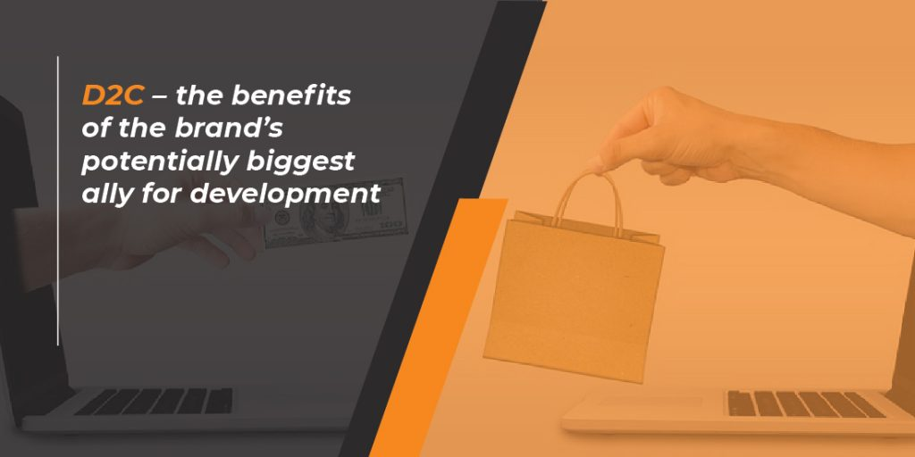 D2C - the benefits of the brand's potentially biggest ally for development