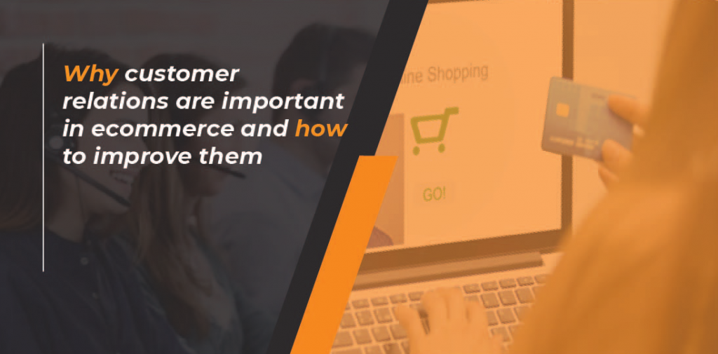 <image> Why customer relations are important in ecommerce and how to improve them
