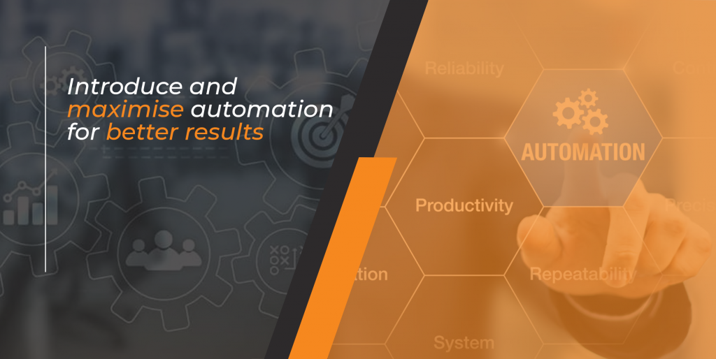 introduce and maximise automation for better results